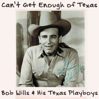 Bob Wills & his Texas Playboys - Can't Get Enough of Texas