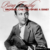 Bing Crosby - Brother, Can You Spare A Dime?