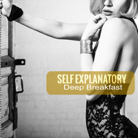 Self Explanatory - Deep Breakfast