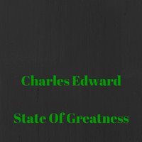Charles Edward - State of Greatness