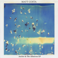 Matt Costa - Anchor & the Albatross - EP