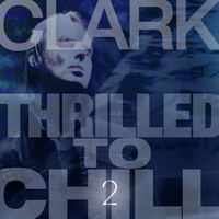 Clark - Thrilled to Chill 2