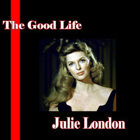 Julie London - The Good Life