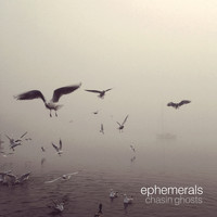Ephemerals - Chasin Ghosts