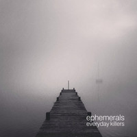 Ephemerals - Everyday Killers - EP