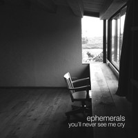 Ephemerals - You'll Never See Me Cry - EP