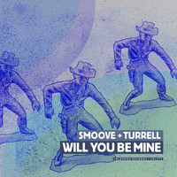 Smoove & Turrell - Will You Be Mine - EP