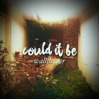 Wallflower - Could It Be