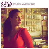 Alexia Coley - Beautiful Waste of Time - Single