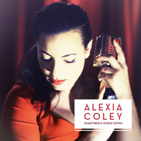 Alexia Coley - Something's Going Down - Single