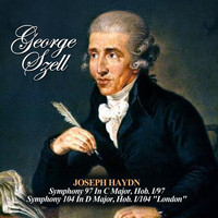 "George Szell - Joseph Haydn: Symphony 97 In C Major, Hob. I/97 - Symphony 104 In D Major, Hob. I/104 ""London"""
