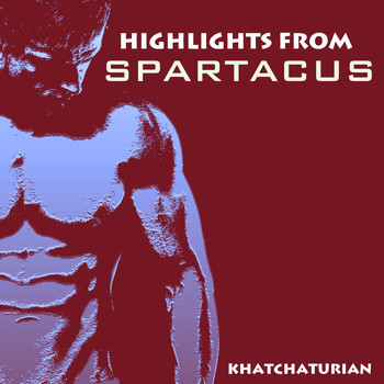 Aram Khachaturian - Highlights from Spartacus