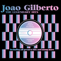 Joao Gilberto - The Legendary Hits