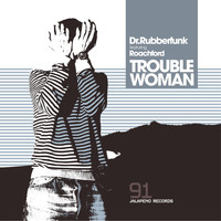 Dr Rubberfunk - Trouble Woman (feat. Roachford) - EP