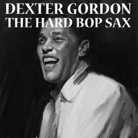 Dexter Gordon - The Hard Bob Sax