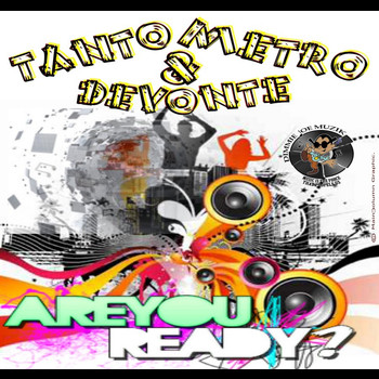 Tanto Metro & Devonte - Are You Ready