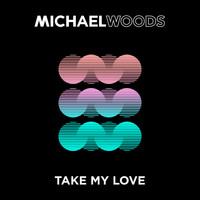 Michael Woods - Take My Love