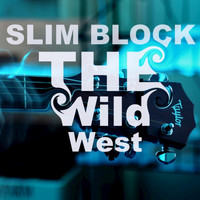 Slim Block - The Wild West