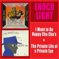 Enoch Light - I Want to Be Happy Cha Cha's + the Private Life of a Private Eye