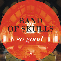 Band Of Skulls - So Good