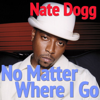 Nate Dogg - No Matter Where I Go