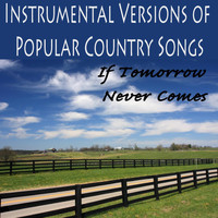 Country Love - Instrumental Versions of Popular Country Songs: If Tomorrow Never Comes