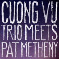 Cuong Vu / Pat Metheny - Cuong Vu Trio Meets Pat Metheny