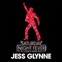 "Jess Glynne - If I Can't Have You (Radio Edit ; From ""Saturday Night Fever"")"