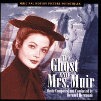 Bernard Herrmann - The Ghost And Mrs. Muir (Original Motion Picture Soundtrack)