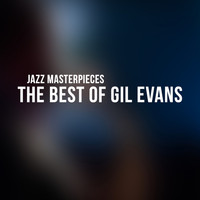 Gil Evans - The Best of Gil Evans - Jazz Masterpieces