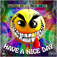 Damizza - Have a Nice Day (feat. Big Caz & Shade Sheist) - Single (Explicit)