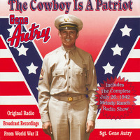 Gene Autry - The Cowboy Is A Patriot (Original Radio Broadcast Recordings From World War 2)