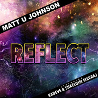 Matt U Johnson - Reflect (feat. Kadeve & Shkelqim Mavraj) - Single