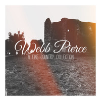 Webb Pierce - Webb Pierce - A Fine Country Collection