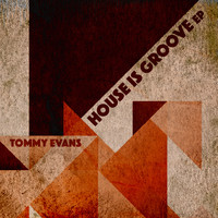 Tommy Evans - House Is Groove EP