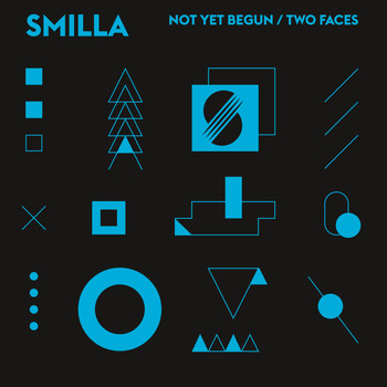 Smilla - Not Yet Begun / Two Faces