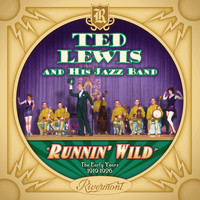 Ted Lewis - Runnin' Wild: The Early Years 1919-1926