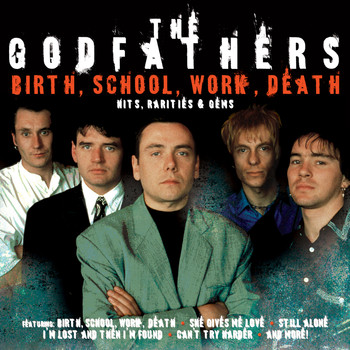 The Godfathers - Birth, School, Work, Death: Hits, Rarities & Gems