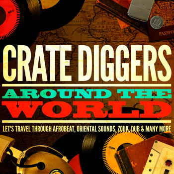 Various Artists - Crate Diggers Around the World (Let's Travel Through Afrobeat, Oriental Sounds, Zouk, Dub & Many More)