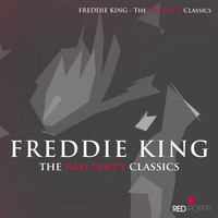 Freddie King - Freddie King - The Red Poppy Classics