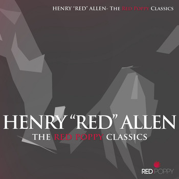 "Henry ""Red"" Allen - Henry ""Red"" Allen - The Red Poppy Classics"