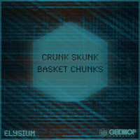 Elysium - Crunk Skunk / Basket Chunks