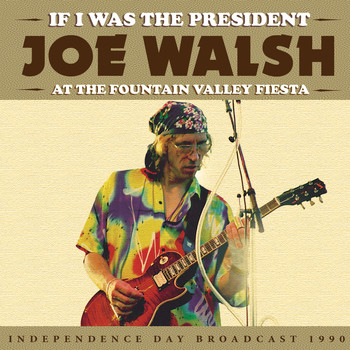 Joe Walsh - If I Was the President (Live)