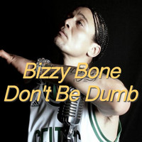 Bizzy Bone - Don't Be Dumb
