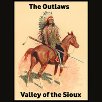 The Outlaws - Valley of the Sioux