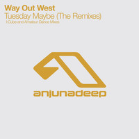 Way Out West - Tuesday Maybe (The Remixes)