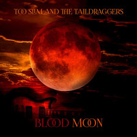 Too Slim and the Taildraggers - Blood Moon