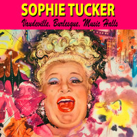 Sophie Tucker - Vaudeville, Burlesque and Music Halls