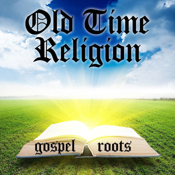 Various Artists - Old Time Religion Gospel Roots