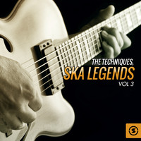 The Techniques - Ska Legends, Vol. 3